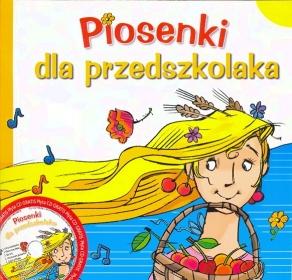 PIOSENKI DLA PRZEDSZKOLAKA + CD CZ.1